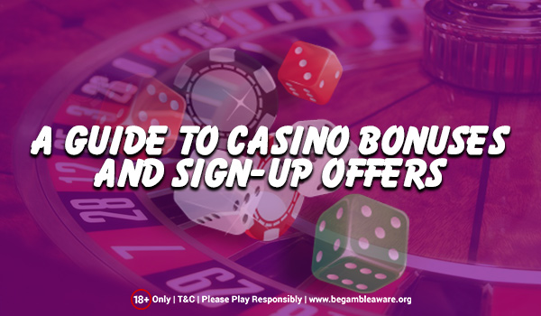 A Guide to Casino Bonuses and Sign-up Offers